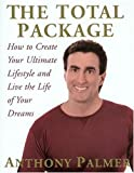 Palmer, Anthony: The Total Package: How to Create Your Ultimate Lifestyle and Live the Life of Your Dreams