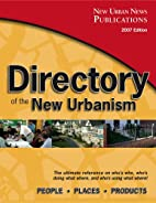 Directory of the New Urbanism: 2007 Edition…