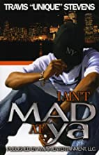 I Aint Mad at Ya by Travis Unique Stevens