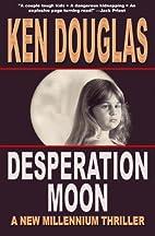 Desperation Moon by Ken Douglas