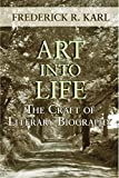 Karl, Frederick R.: Art Into Life: The Craft of Literary Biography