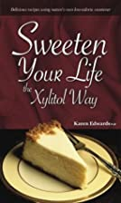 Sweeten Your Life the Xylitol Way by Karen…