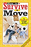 Allen, Jamie: How To Survive A Move: by Hundreds of Happy People Who Did, and some things to avoid, from a few who haven't unpacked yet
