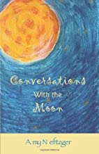Conversations with the Moon by Amy Neftzger