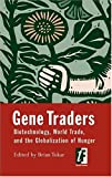 Tokar, Brian: Gene Traders: Biotechnology, World Trade, And the Globalization of Hunger