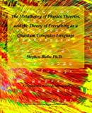 Blaha, Stephen: The Metatheory of Physics Theories, And the Theory of Everything As a Quantum Computer Language