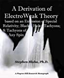 Blaha, Stephen: A Derivation of Electro Weak Theory - Based on an Extension of Special Relativity; Black Hole Tachyons; & Tachyons of Any Spin