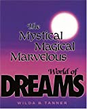 Tanner, Wilda B.: The Mystical, Magical, Marvelous World of Dreams