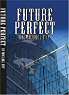 Future Perfect by Michael Foy