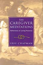 The Caregiver Meditations by Erie Chapman