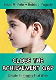 Pete, Brian M.: Close the Achievement Gap: Simple Strategies That Work (In A Nutshell Series)