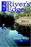 Wise, Jessie: At the River's Edge
