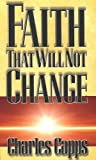 Charles Capps: Faith That Will Not Change