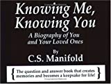 Manifold, C. S.: Knowing Me, Knowing You: A Biography Of You And Your Loved Ones