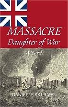 Massacre: Daughter of War by Danielle Mead…