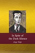 In spite of the dark silence by Jorge Volpi