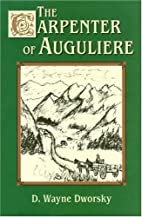 The Carpenter of Auguliere by D Wayne…