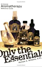 Only the Essentials: A Concise Aromatherapy…