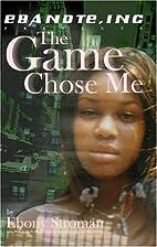 The Game Chose Me by Ebony Stroman