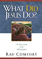 What Did Jesus Do? : A Call to Return to the…