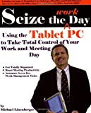 Linenberger, Michael: Seize The Work Day: Using The Tablet Pc To Take Total Control Of Your Work And Meeting Day