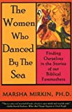 Marsha Mirkin: The Women Who Danced by the Sea: Finding Ourselves in the Stories of our Biblical Foremothers