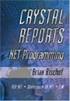Crystal Reports .NET Programming by Brian…