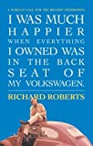 Richard Roberts: I Was Much Happier When Everything I Owned Was in the Back Seat of My Volkswagen: A Wake-up Call for the Biggest Generation
