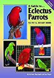 Marshall, Rob: A Guide to Eclectus Parrots as Pet and Aviary Birds