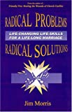 Morris, Jim: Radical Problems - Radical Solutions: Life-changing life-skills for a life-long marriage