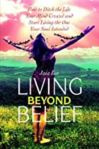 Living Beyond Belief: How to Ditch the Life…