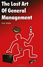 The Lost Art of General Management by Rob…