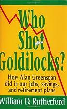 Who Shot Goldilocks?: How Alan Greenspan Did…