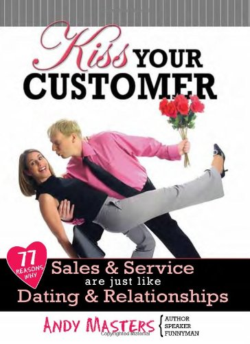 kiss-your-customer-77-reasons-why-sales-service-are-just-like-dating-relationships