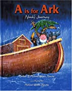 A is Ark: Noah's Journey by Colleen Monroe