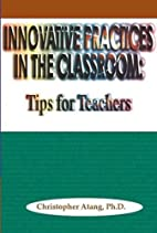 Innovative Practices in the Classroom: Tips…
