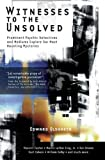 Edward Olshaker: Witnesses To The Unsolved: Prominent Psychic Detectives and Mediums Explore Our Most Haunting Mysteries