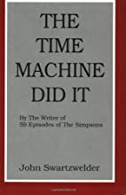 The Time Machine Did It by John Swartzwelder