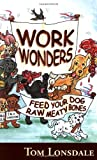 Lonsdale, Tom: Work Wonders: Feed Your Dog Raw Meaty Bones