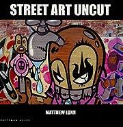 Street Art Uncut (New Art) by Lunn