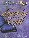Curtis Higgs, Liz: Loved by God: Trusting His Promises & Experiencing His Blessings