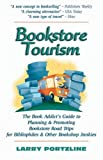 Portzline, Larry: Bookstore Tourism: The Book Addict's Guide to Planning and Promoting Bookstore Road Trips for Bibliophiles and Other Bookshop Junkies