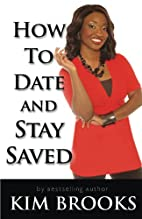 How To Date and Stay Saved by Kim Brooks