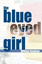 The Blue Eyed Girl by William Goodson MD