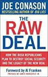 Joe Conason: The Raw Deal: How the Bush Republicans Plan to Destroy Social Security and the Legacy of the New Deal