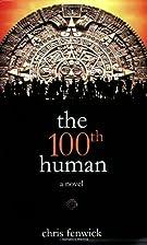 the 100th human by Chris Fenwick