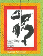 Standing with Trees: Poems by Karin Spitfire
