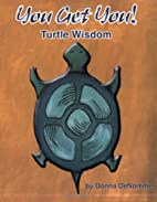 You Get You! Turtle Wisdom by Donna DeNomme