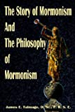 James E. Talmage: The Story of Mormonism And the Philosophy of Mormonism