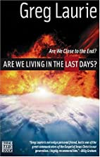 Are We Living in the Last Days? by Greg…